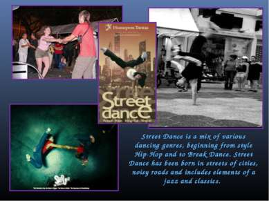 Street Dance is a mix of various dancing genres, beginning from style Hip-Hop...