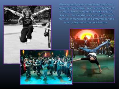 More recently, new street dance styles are emerging. Krumping, is an example ...