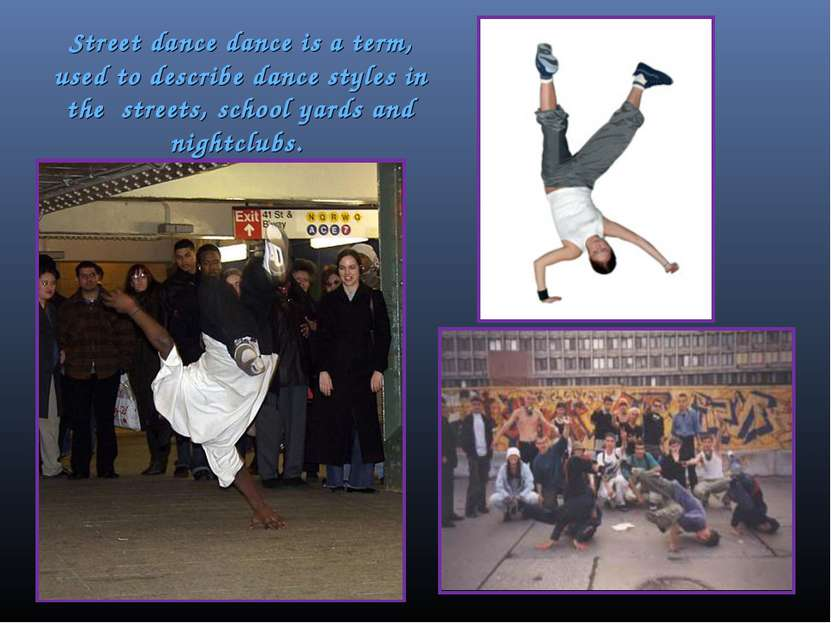 Street dance dance is a term, used to describe dance styles in the streets, s...