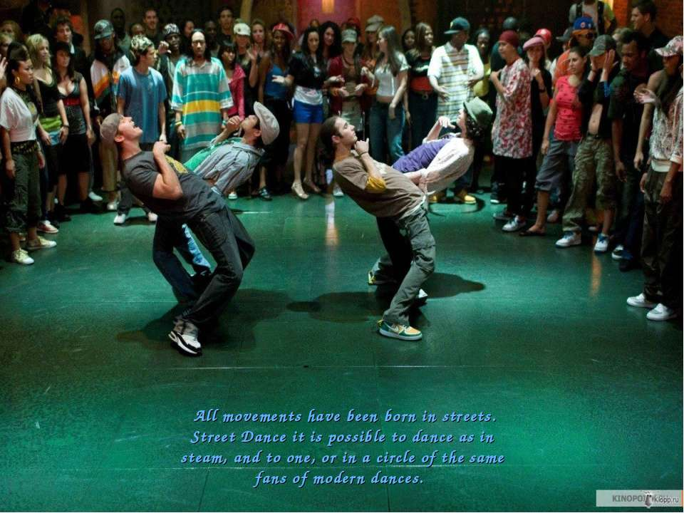 All movements have been born in streets. Street Dance it is possible to dance...