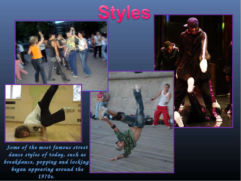 Some of the most famous street dance styles of today, such as breakdance, pop...