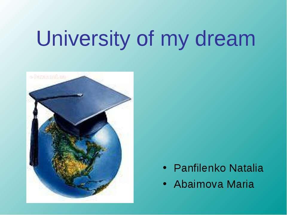 University of my dream Panfilenko Natalia Abaimova Maria