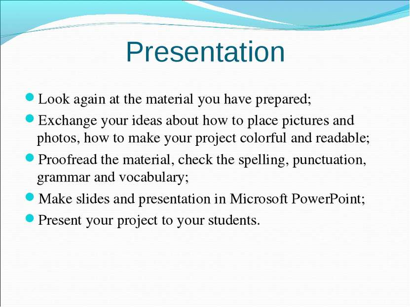 Presentation Look again at the material you have prepared; Exchange your idea...