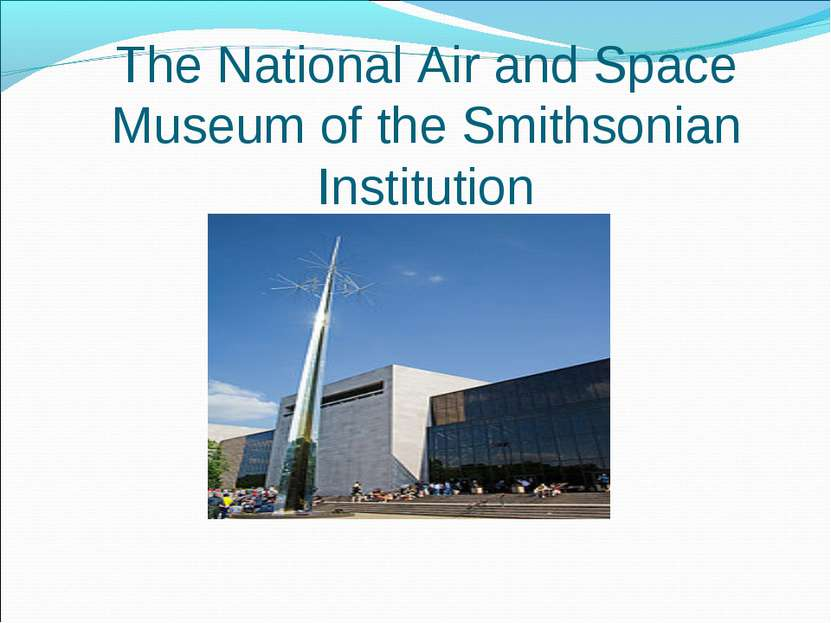 The National Air and Space Museum of the Smithsonian Institution