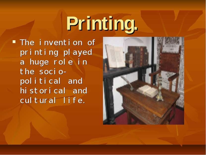 Printing. The invention of printing played a huge role in the socio-political...