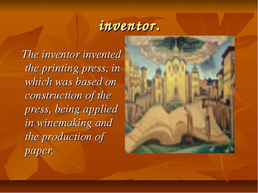 inventor. The inventor invented the printing press, in which was based on con...
