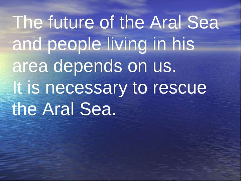 The future of the Aral Sea and people living in his area depends on us. It is...