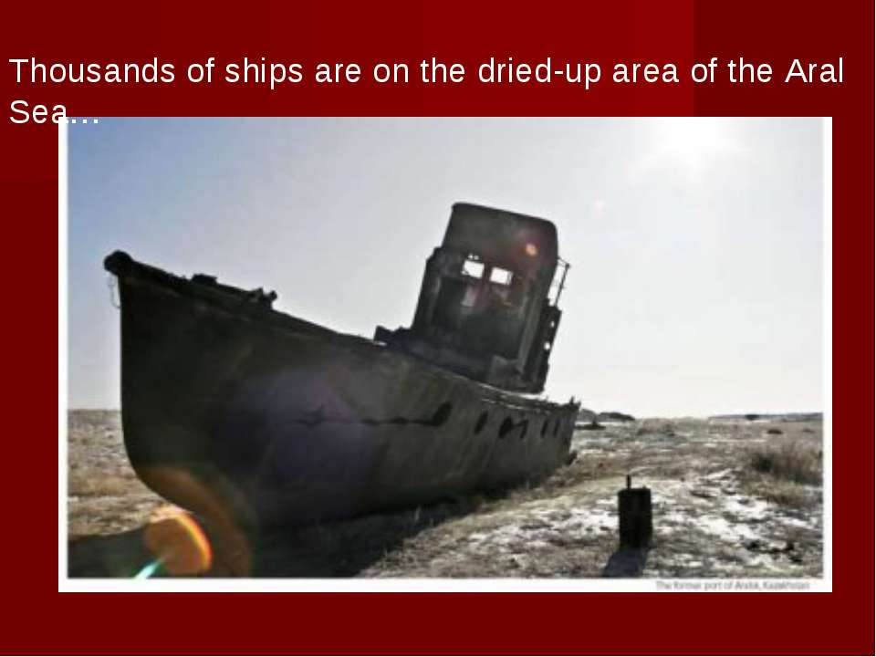 Thousands of ships are on the dried-up area of the Aral Sea…