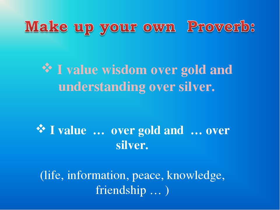 I value wisdom over gold and understanding over silver. I value … over gold a...