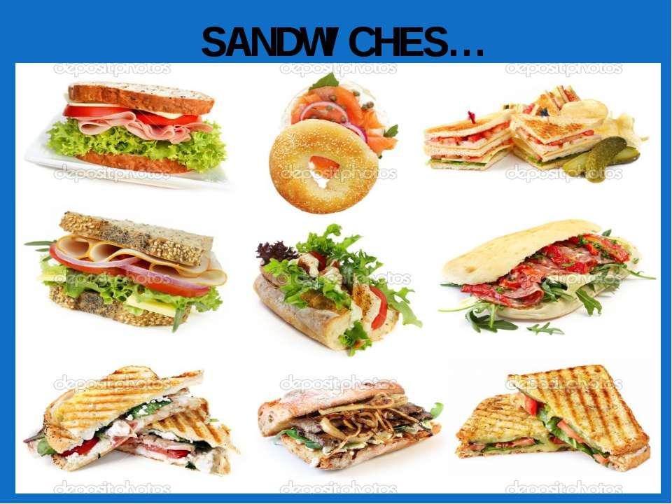 SANDWICHES…