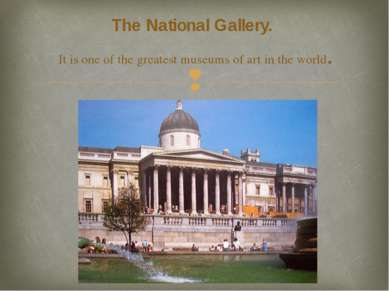 The National Gallery. It is one of the greatest museums of art in the world.