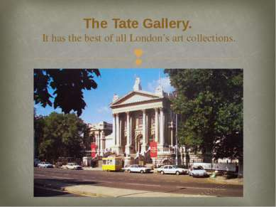 The Tate Gallery. It has the best of all London's art collections.