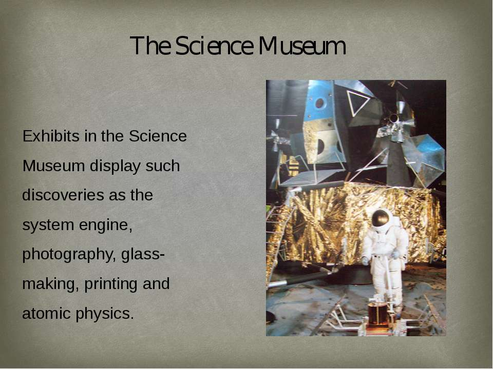 The Science Museum Exhibits in the Science Museum display such discoveries as...