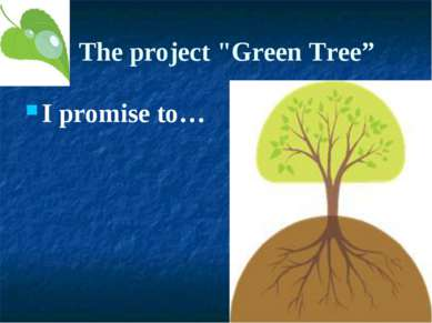 "The project ""Green Tree"" I promise to…"