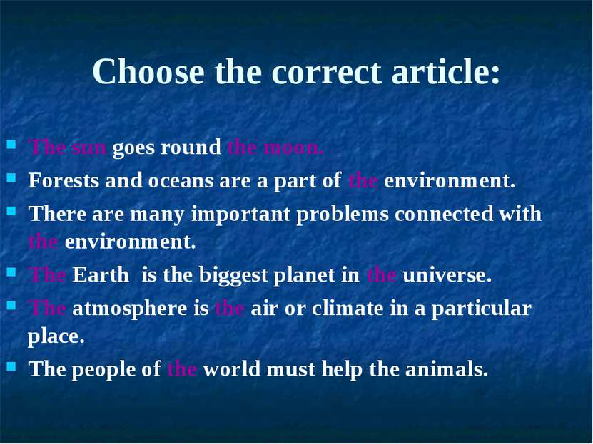 Choose the correct article: The sun goes round the moon. Forests and oceans a...