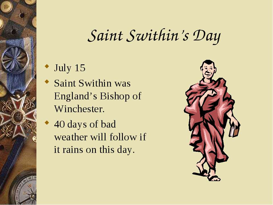 Saint Swithin's Day July 15 Saint Swithin was England's Bishop of Winchester....