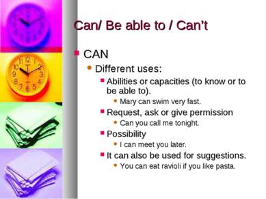 Can/ Be able to / Can't CAN Different uses: Abilities or capacities (to know ...