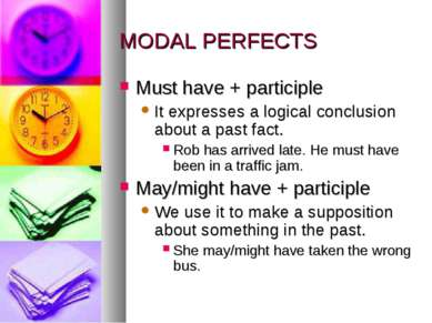 MODAL PERFECTS Must have + participle It expresses a logical conclusion about...