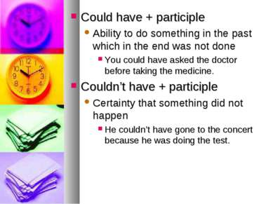 Could have + participle Ability to do something in the past which in the end ...