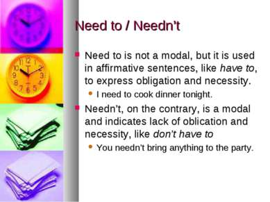 Need to / Needn't Need to is not a modal, but it is used in affirmative sente...