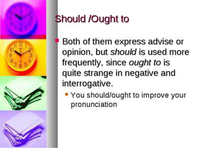 Should /Ought to Both of them express advise or opinion, but should is used m...
