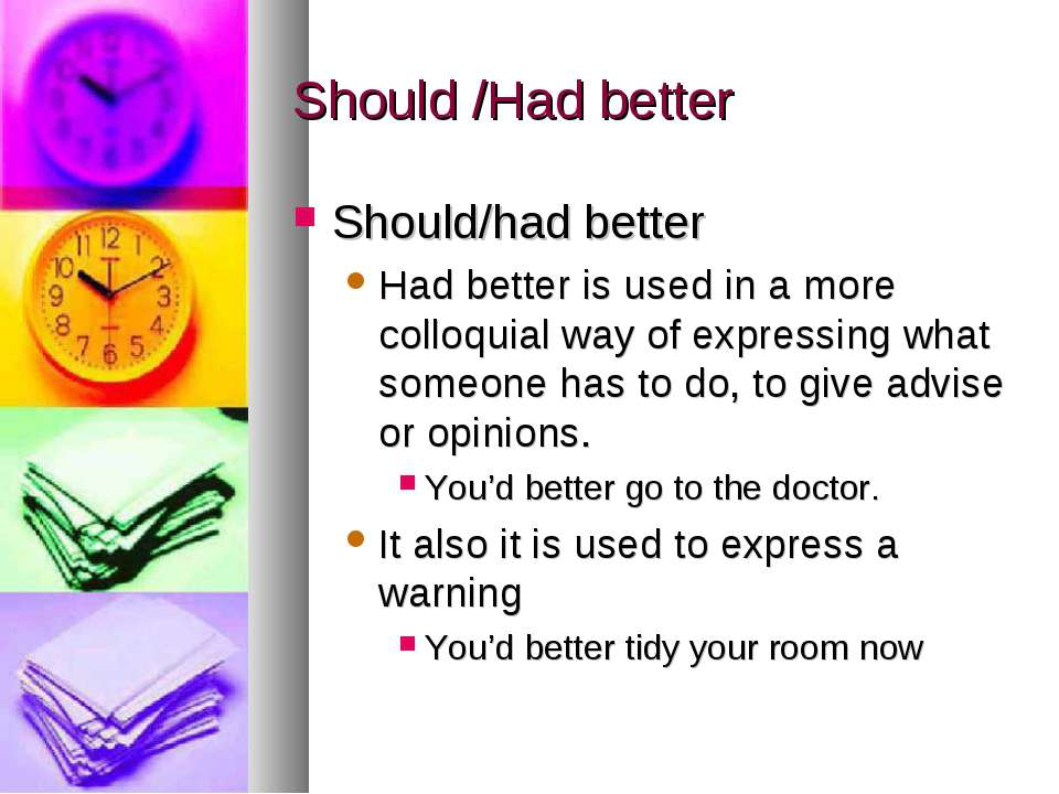 Should /Had better Should/had better Had better is used in a more colloquial ...