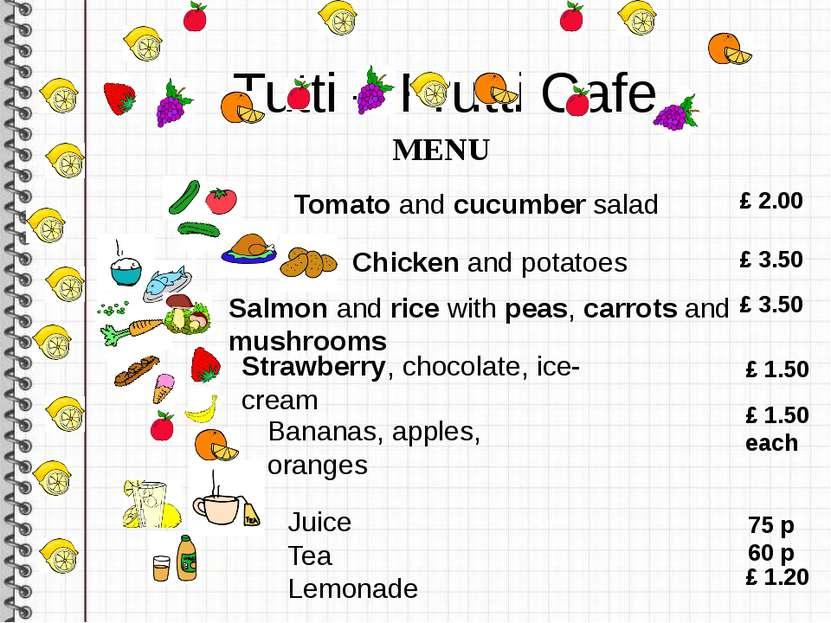 Tutti – Frutti Cafe MENU Tomato and cucumber salad £ 2.00 Chicken and potatoe...