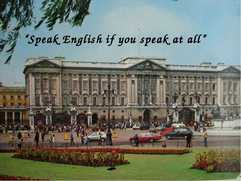"""Speak English if you speak at all"""