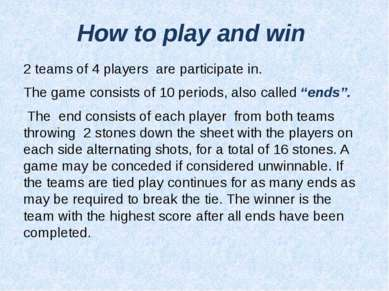 How to play and win 2 teams of 4 players are participate in. The game consist...