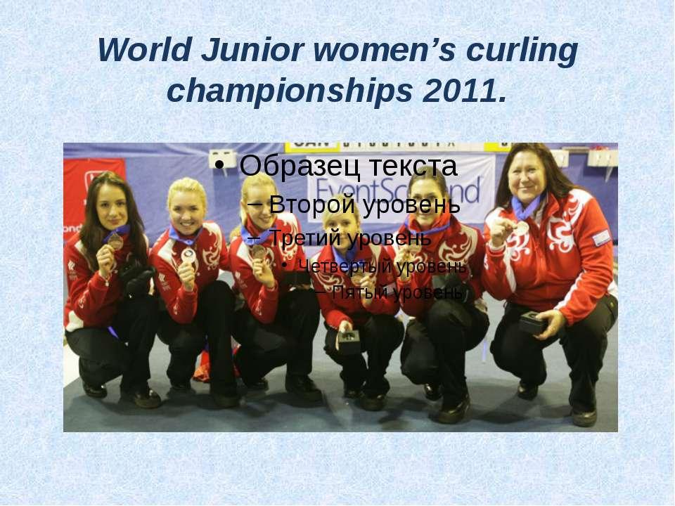 World Junior women's curling championships 2011.