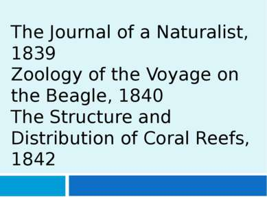 The Journal of a Naturalist, 1839 Zoology of the Voyage on the Beagle, 1840 T...