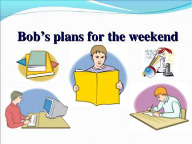Bob's plans for the weekend