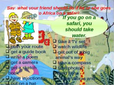 Say what your friend should do if he or she goes to Africa on a safari: If yo...