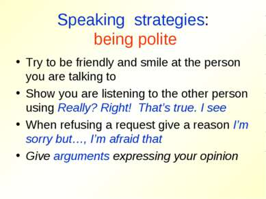 Speaking strategies: being polite Try to be friendly and smile at the person ...