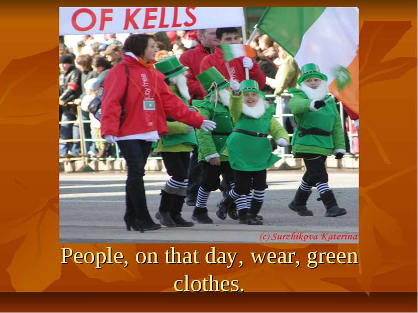 People, on that day, wear, green clothes.