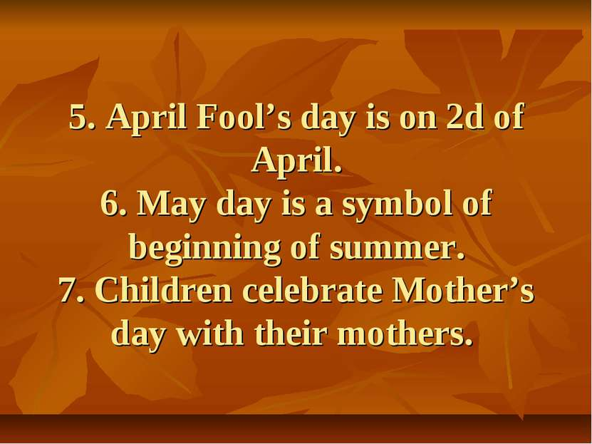 5. April Fool's day is on 2d of April. 6. May day is a symbol of beginning of...