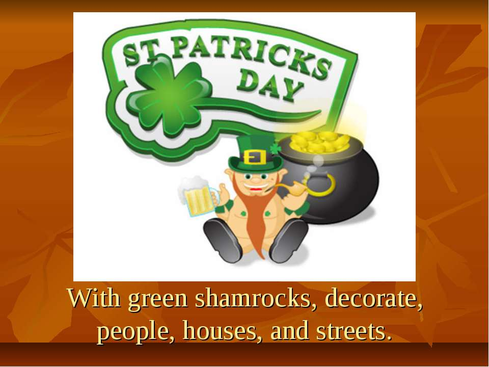 With green shamrocks, decorate, people, houses, and streets.