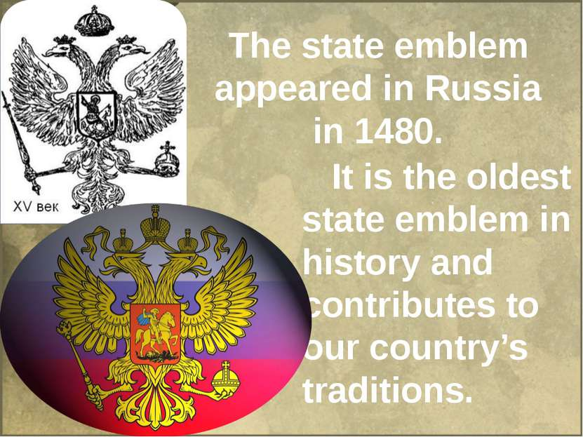The state emblem appeared in Russia in 1480. It is the оldest state emblem in...