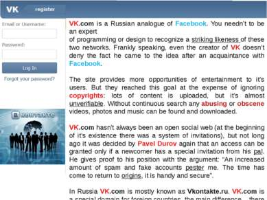 VK.com is a Russian analogue of Facebook. You needn't to be an expert of prog...