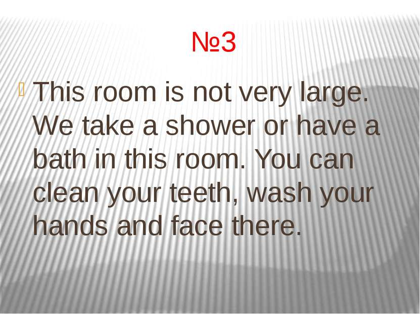 №3 This room is not very large. We take a shower or have a bath in this room....