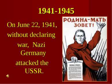1941-1945 On June 22, 1941, without declaring war, Nazi Germany attacked the ...