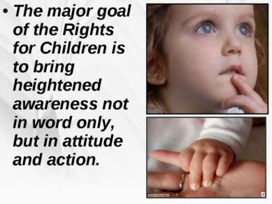 The major goal of the Rights for Children is to bring heightened awareness no...