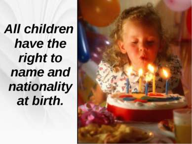 All children have the right to name and nationality at birth.
