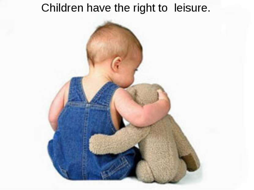 Children have the right to leisure.
