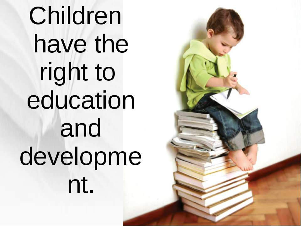 Children have the right to education and development.