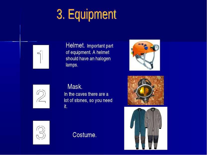 Helmet. Important part of equipment. A helmet should have an halogen lamps. M...