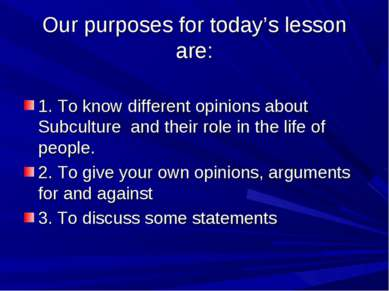 Оur purposes for today's lesson are: 1. To know different opinions about Subc...