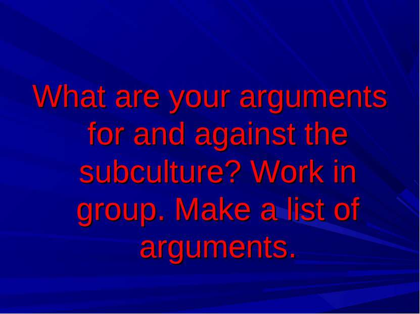 What are your arguments for and against the subculture? Work in group. Make a...