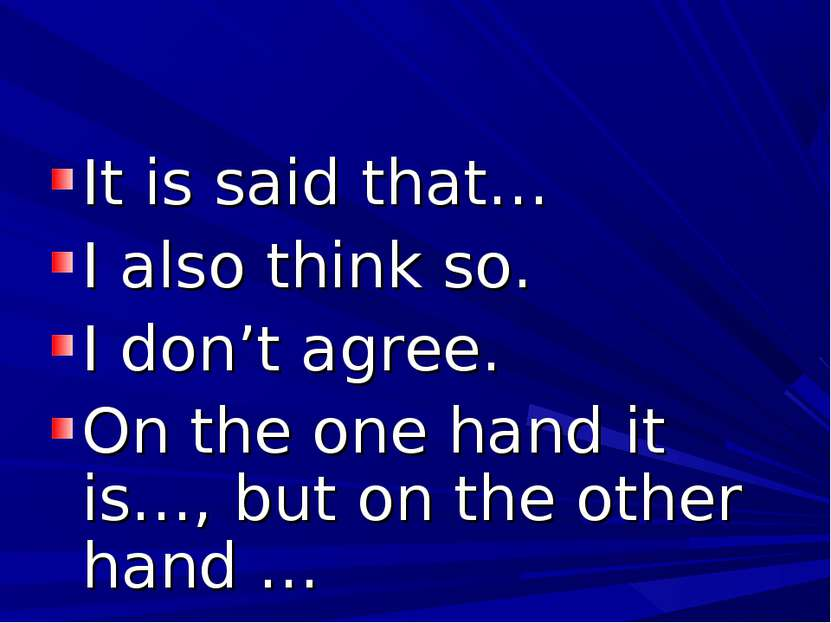 It is said that… I also think so. I don't agree. On the one hand it is…, but ...