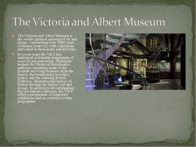 The Victoria and Albert Museum is the world's greatest museum of art and desi...